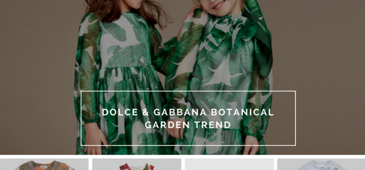 Dolce & Gabbana botanical garden trend is famed for wonderful childrenswear and sophisticated accessories