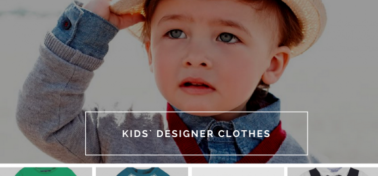 Kids` designer clothes are here for your child to make his or her life happier